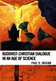 img - for Buddhist-Christian Dialogue in an Age of Science book / textbook / text book