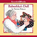 Babushka's Doll Audiobook by Patricia Polacco Narrated by Barbara Caruso