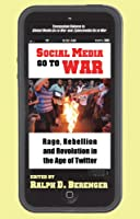 Social Media Go to War: Rage, Rebellion and Revolution in the Age of Twitter