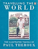 Travelling the World: The Illustrated Travels of Paul Theroux (0140154760) by Theroux, Paul