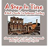 [( A Step In Time--A Kid's Guide To Ephesus, Turkey )] [by: John D. Weigand] [Feb-2011]