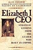 Elizabeth I, CEO: Strategic Lessons from the Leader Who Built an Empire (0735201897) by Axelrod Ph.D., Alan