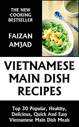 Top 30 Popular, Healthy, Delicious, Quick And Easy Vietnamese Main Dish Meals by Faizan Amjad