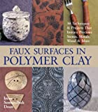 img - for Faux Surfaces in Polymer Clay: 30 Techniques & Projects That Imitate Precious Stones, Metals, Wood & More book / textbook / text book