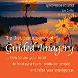 Joe Griffin The Therapeutic Power of Guided Imagery: How to Use Your Mind to Heal Past Hurts, Motivate People and Raise Your Intelligence