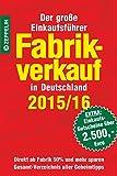 Fabrikverkauf in Deutschland - 2015/16: Der große Einkaufsführer mit Einkaufsgutscheinen im Wert von über 2.500,- Euro
