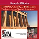 The Modern Scholar: Hebrews, Greeks and Romans: Foundations of Western Civilization (       UNABRIDGED) by Timothy Shutt Narrated by Timothy Shutt