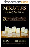 MIRACLES - The Holy Spirit's Fire: 20 Inspirational True Stories of God's Brilliance Ablaze (The Art of Charismatic Christian Faith Series) (English Edition)