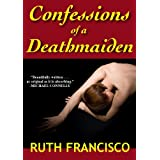 Confessions of a Deathmaiden ~ Ruth Francisco