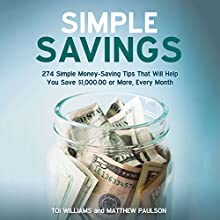 Simple Savings: 274 Money-Saving Tips That Will Help You Save $1,000 or More Every Month Audiobook by Matthew Paulson, Toi Williams Narrated by James Woosley