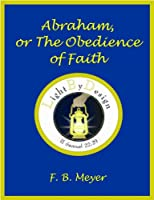 Abraham Or The Obedience Of Faith.