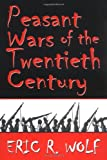 Peasant Wars of the Twentieth Century (0806131969) by Wolf, Eric R.