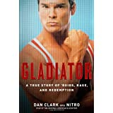 Gladiator: A True Story of 'Roids, Rage, and Redemption ~ Dan Clark