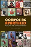 Composing Apartheid: Music for and Ag...