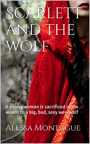 Alessa Montague - Scarlett and the Wolf: A young woman is sacrificed in the woods to a big, bad, sexy werewolf