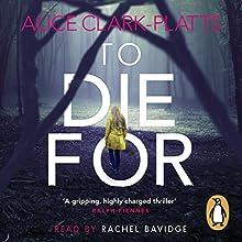 To Die For | Livre audio Auteur(s) : Alice Clark-Platts Narrateur(s) : Rachel Bavidge