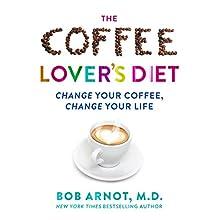 The Coffee Lover's Diet: Change Your Coffee...Change Your Life | Livre audio Auteur(s) : Dr. Bob Arnot Narrateur(s) : Dr. Bob Arnot