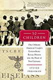 50 Children: One Ordinary American Couple s Extraordinary Rescue Mission into the Heart of Nazi Germany