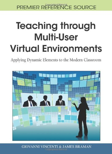 Teaching through Multi-User Virtual Environments: Applying Dynamic Elements to the Modern Classroom (Premier Reference S