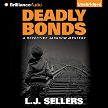 Deadly Bonds: A Detective Jackson Novel, Book 9 (       UNABRIDGED) by L. J. Sellers Narrated by Patrick Lawlor