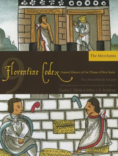 Florentine Codex: Book 9: Book 9: The Merchants (Florentine Codex: General History of the Things of New Spain) PDF