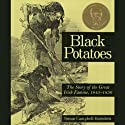 Black Potatoes: The Story of the Great Irish Famine (       UNABRIDGED) by Susan Campbell Bartoletti Narrated by Graeme Malcolm