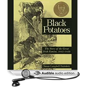 Black Potatoes: The Story of the Great Irish Famine (Unabridged)