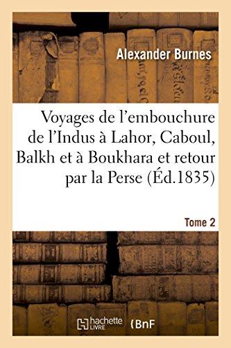 Voyages de l'embouchure de l'Indus à Lahor Tome 2 (Histoire)