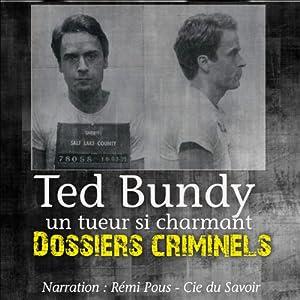 Ted Bundy, un tueur si charmant (Dossiers criminels) | Livre audio