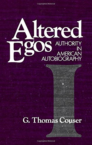 Altered Egos: Authority in American Autobiography