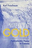 Karl Froschauer White Gold: Hydroelectric in Canada