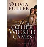 img - for [ LOVE AND OTHER WICKED GAMES ] By Fuller, Olivia ( Author) 2013 [ Paperback ] book / textbook / text book