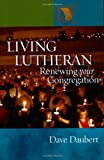 Living Lutheran: Renewing Your Congregation (Lutheran Voices)