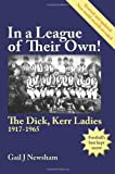 In a League of Their Own! the Dick, Kerr Ladies 1917-1965