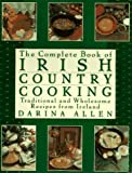 : Complete Book of Irish Country Cooking: Traditional and Wholesome Recipes from Ireland