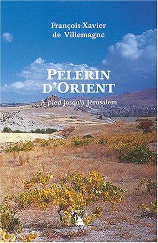 Pèlerin d'Orient. À pied jusqu'à Jérusalem