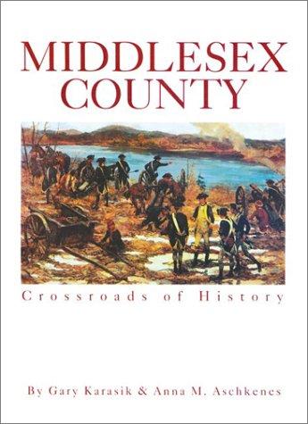 Middlesex County: Crossroads of History, Gary Karasik, Anna M. Aschkenes