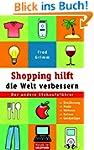 Shopping hilft die Welt verbessern. D...