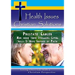 Prostate Cancer - Men share their Struggles, Coping Skills & Hope Inspired by Faith