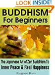 Buddhism: Buddhism For Beginners: The...