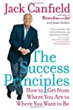 The Success Principles: How To Get From Where You Are To Where You Want To Be (0060594896) by Canfield, Jack