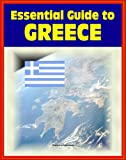 2012 Essential Guide to Greece: Authoritative Coverage of Eurozone Crisis and Greek Economic Problems, Overview of All Aspects of the Nation and its People