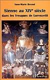 echange, troc Anne-Marie Brenot - Sienne au XIVe siècle dans les fresques de Lorenzetti: La cité parfaite