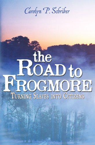 Book: The Road to Frogmore - Turning Slaves into Citizens by Carolyn P. Schriber