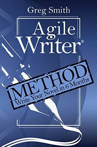Greg Smith - Agile Writer: Method: Write Your First Draft Novel in 6 Months (English Edition)