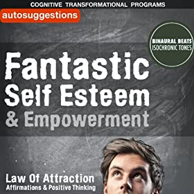 Fantastic Self Esteem & Empowerment: Autosuggestions, Law of Attraction Affirmations, Positive Thinking & Binaural Beats
