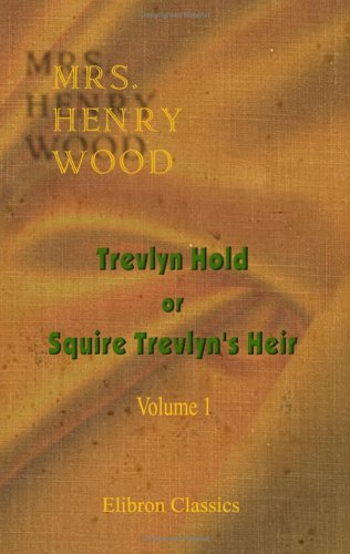 Trevlyn Hold; or, Squire Trevlyn's Heir: Volume 1