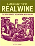 Real Wine: The Rediscovery of Natural Winemaking (1840002573) by Matthews, Patrick