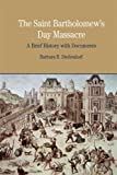 img - for The St. Bartholomew's Day Massacre: A Brief History with Documents (Bedford Series in History & Culture) by Diefendorf, Barbara B. (2008) Paperback book / textbook / text book