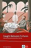 Caught Between Cultures: Schulausgabe für das Niveau B2, ab dem 6. Lernjahr. Ungekürzer englischer Originaltext mit Annotationen (Klett English Editions)